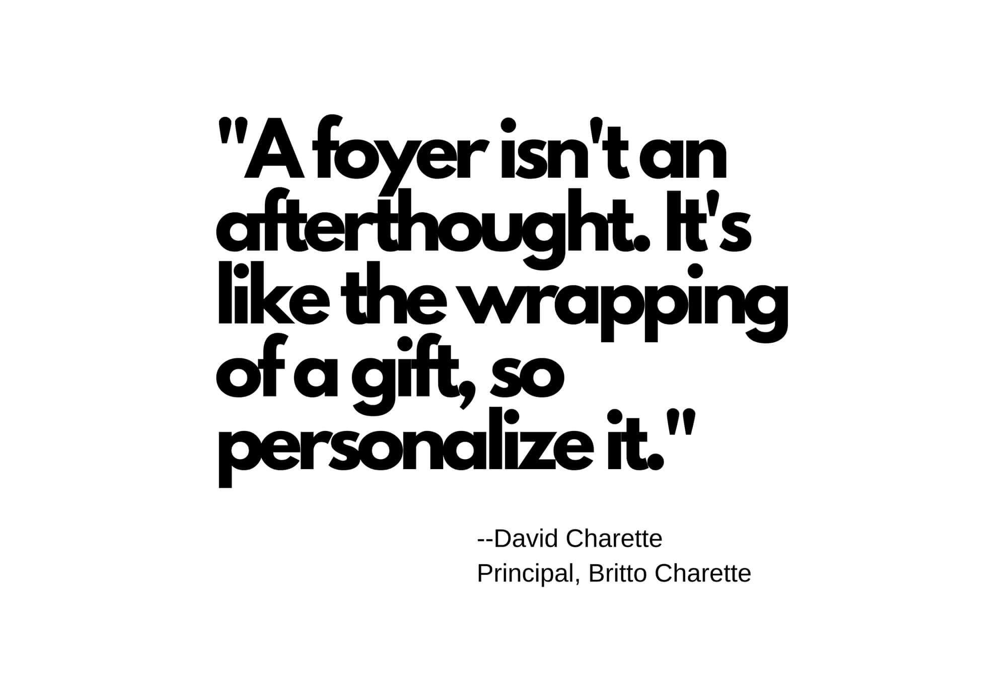 Our team at Britto Charette tackles foyers of all shapes and sizes